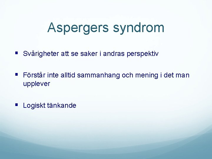 Aspergers syndrom § Svårigheter att se saker i andras perspektiv § Förstår inte alltid