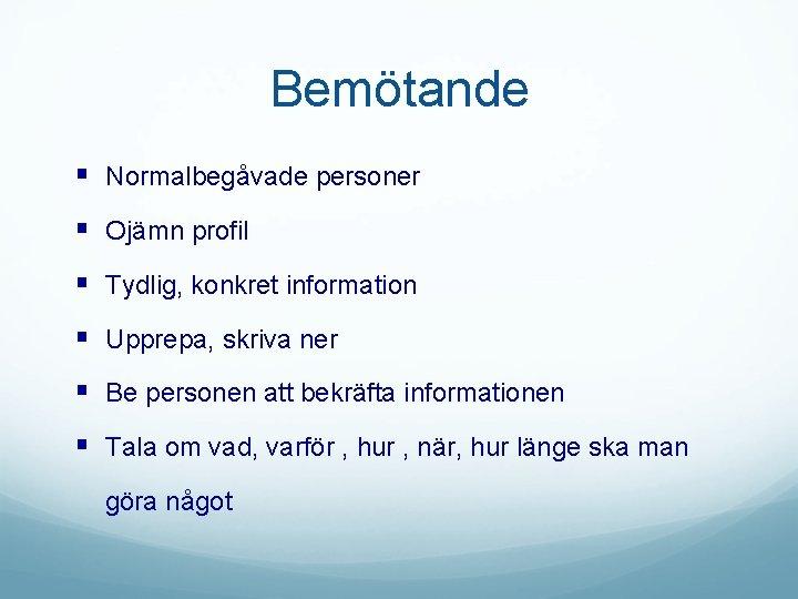 Bemötande § Normalbegåvade personer § Ojämn profil § Tydlig, konkret information § Upprepa, skriva