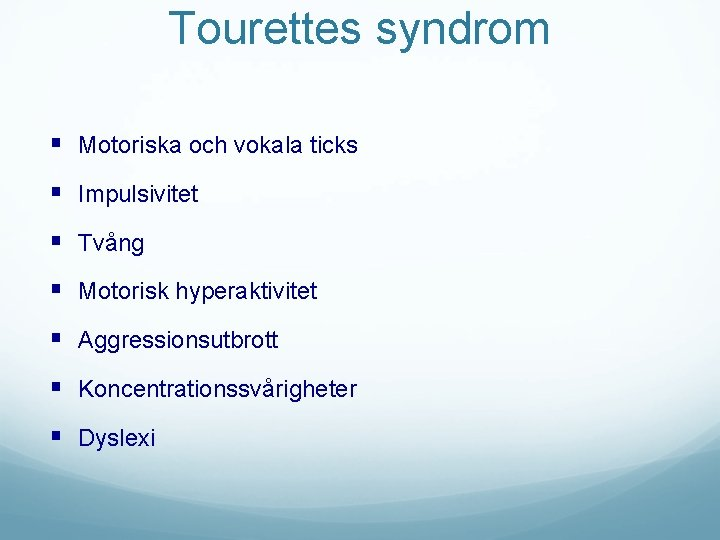Tourettes syndrom § Motoriska och vokala ticks § Impulsivitet § Tvång § Motorisk hyperaktivitet
