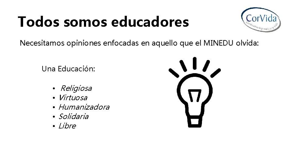 Todos somos educadores Necesitamos opiniones enfocadas en aquello que el MINEDU olvida: Una Educación: