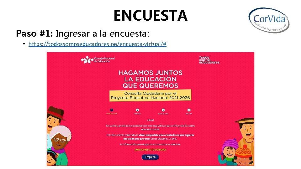ENCUESTA Paso #1: Ingresar a la encuesta: • https: //todossomoseducadores. pe/encuesta-virtual/#