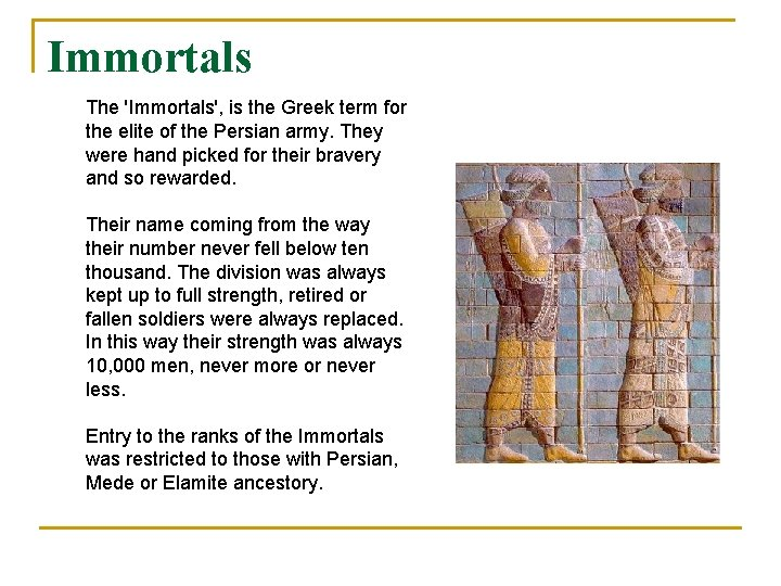 Immortals The 'Immortals', is the Greek term for the elite of the Persian army.
