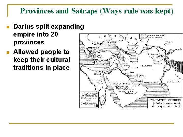 Provinces and Satraps (Ways rule was kept) n n Darius split expanding empire into