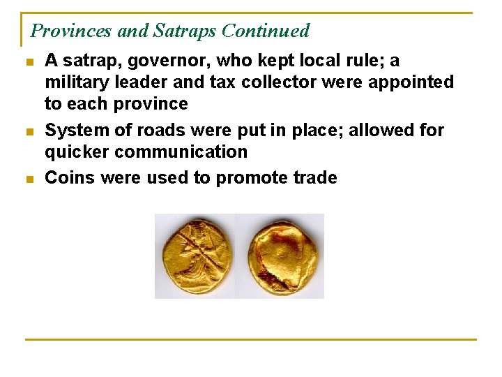 Provinces and Satraps Continued n n n A satrap, governor, who kept local rule;