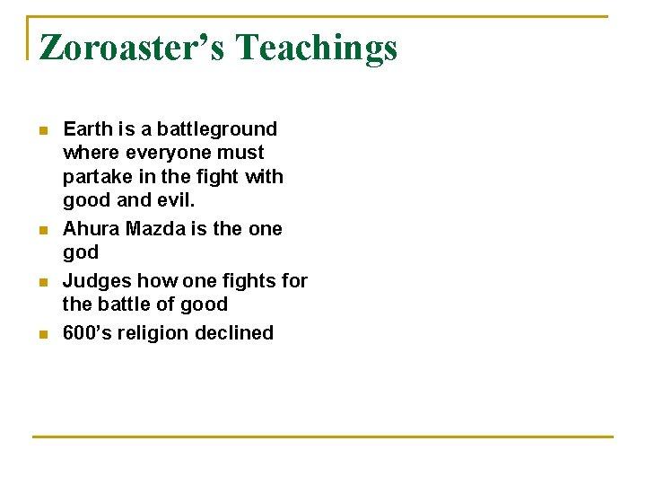 Zoroaster's Teachings n n Earth is a battleground where everyone must partake in the