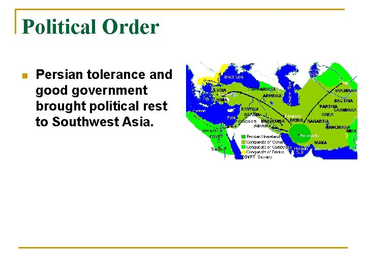 Political Order n Persian tolerance and good government brought political rest to Southwest Asia.