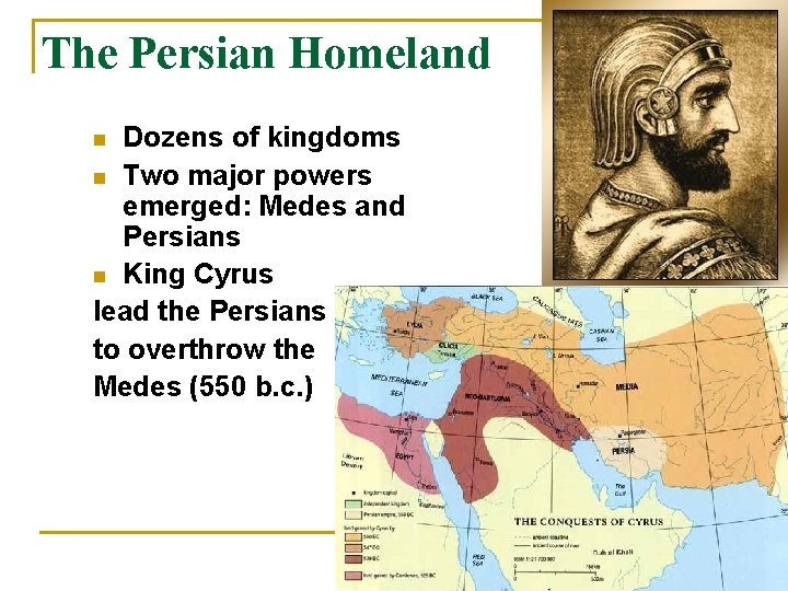 The Persian Homeland Dozens of kingdoms n Two major powers emerged: Medes and Persians