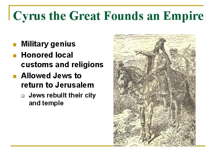 Cyrus the Great Founds an Empire n n n Military genius Honored local customs