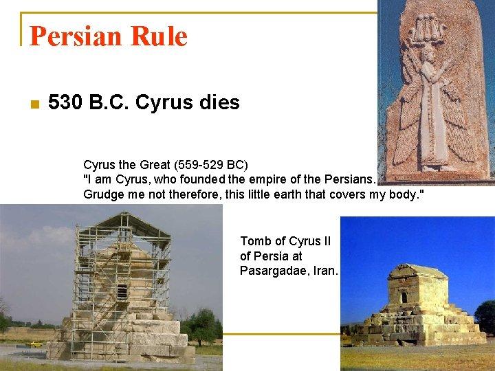 Persian Rule n 530 B. C. Cyrus dies Cyrus the Great (559 -529