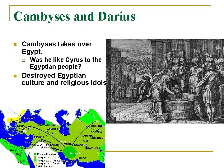 Cambyses and Darius n Cambyses takes over Egypt. q n Was he like Cyrus