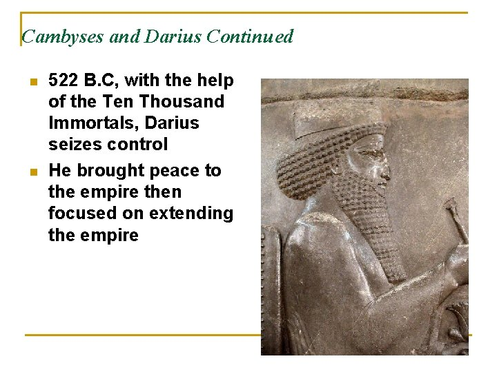 Cambyses and Darius Continued n n 522 B. C, with the help of the