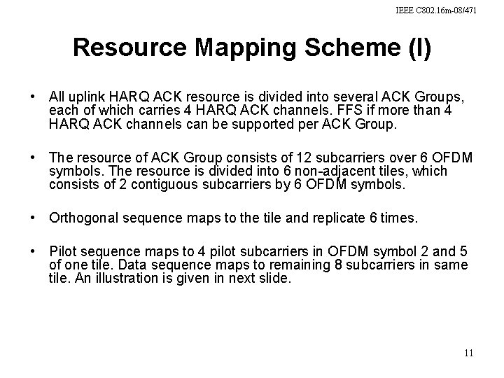 IEEE C 802. 16 m-08/471 Resource Mapping Scheme (I) • All uplink HARQ ACK