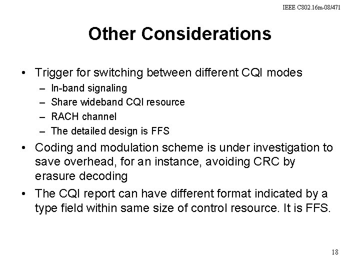 IEEE C 802. 16 m-08/471 Other Considerations • Trigger for switching between different CQI