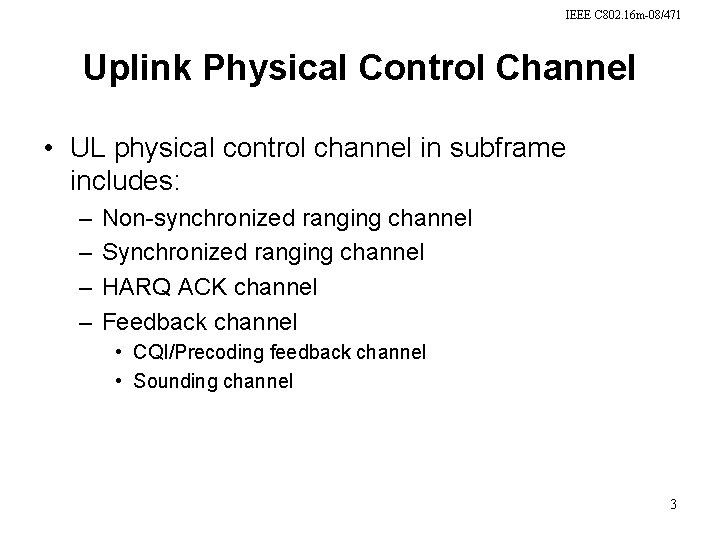 IEEE C 802. 16 m-08/471 Uplink Physical Control Channel • UL physical control channel