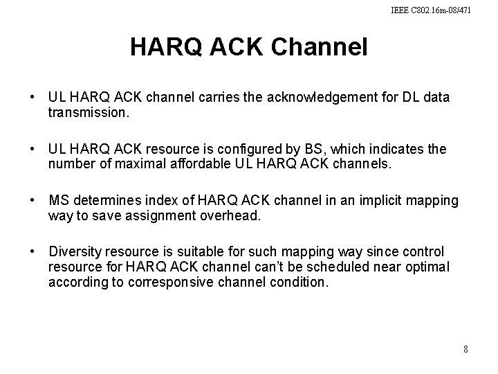 IEEE C 802. 16 m-08/471 HARQ ACK Channel • UL HARQ ACK channel carries