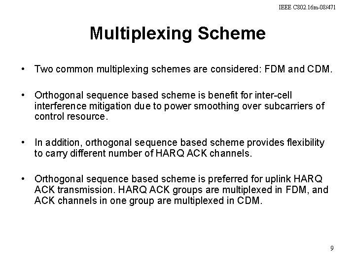 IEEE C 802. 16 m-08/471 Multiplexing Scheme • Two common multiplexing schemes are considered: