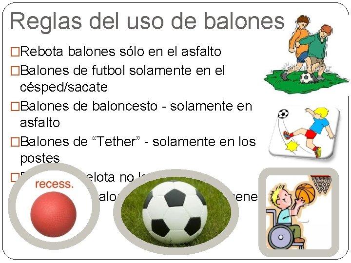 Reglas del uso de balones �Rebota balones sólo en el asfalto �Balones de futbol