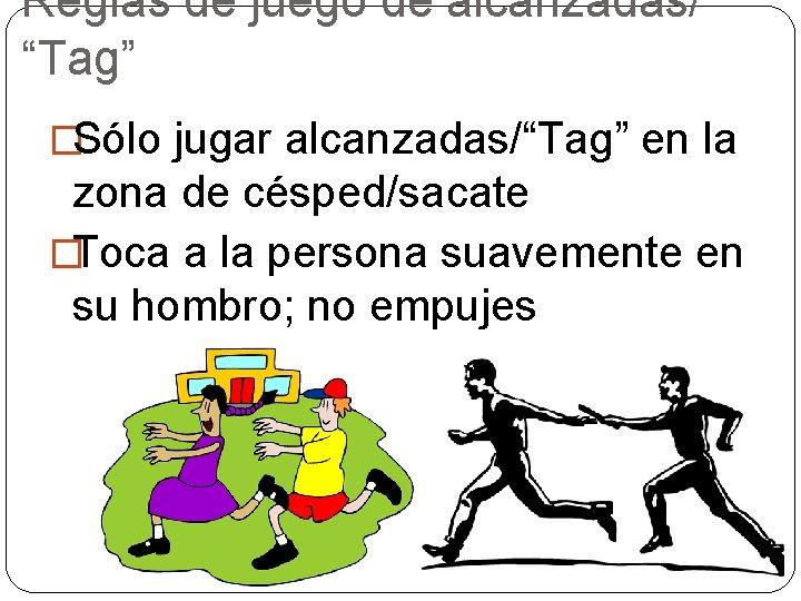 """Reglas de juego de alcanzadas/ """"Tag"""" �Sólo jugar alcanzadas/""""Tag"""" en la zona de césped/sacate"""