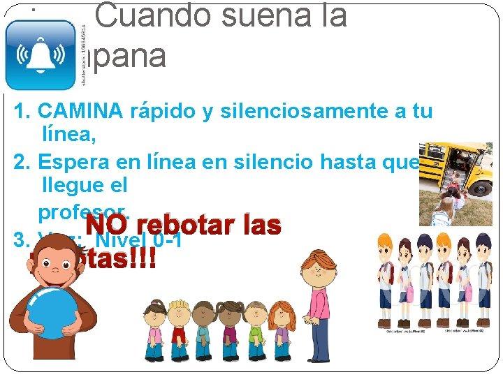 : Cuando suena la campana 1. Stop, look, and listen 1. CAMINA rápido y