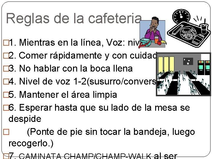 Reglas de la cafeteria � 1. Mientras en la línea, Voz: nivel 0 �
