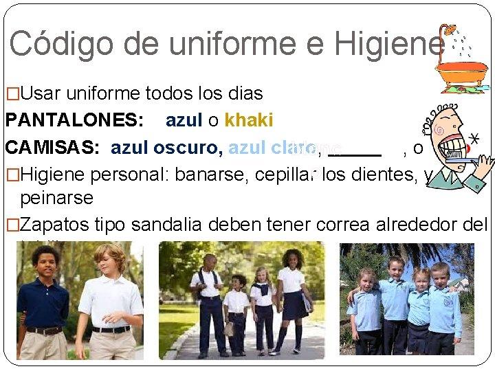 Código de uniforme e Higiene �Usar uniforme todos los dias PANTALONES: azul o khaki