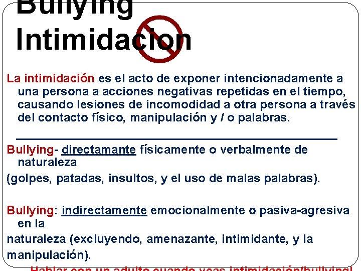 Bullying Intimidacion La intimidación es el acto de exponer intencionadamente a una persona a