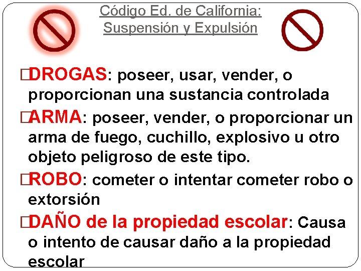 Código Ed. de California: Suspensión y Expulsión �DROGAS: poseer, usar, vender, o proporcionan una