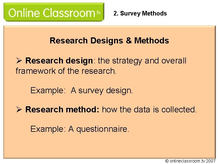 2. Survey Methods Research Designs & Methods Ø Research design: the strategy and overall