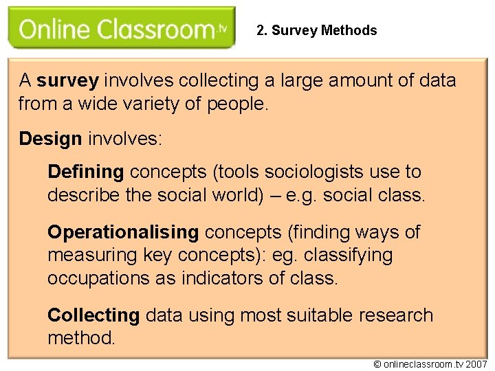 2. Survey Methods A survey involves collecting a large amount of data from a