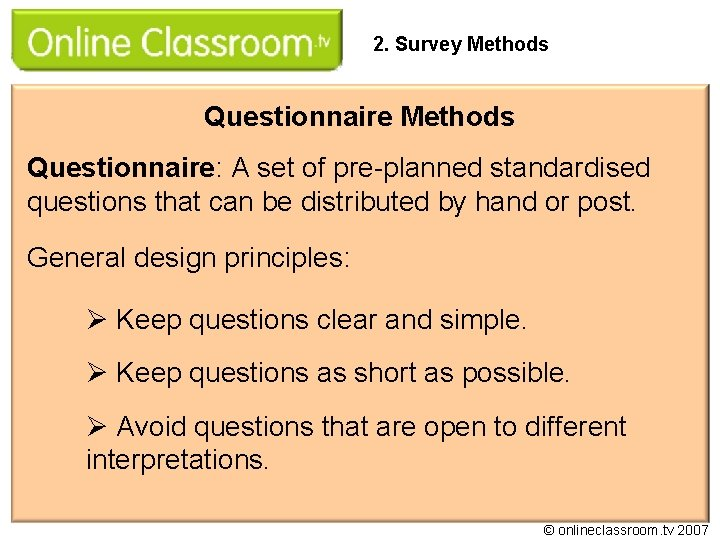 2. Survey Methods Questionnaire: A set of pre-planned standardised questions that can be distributed