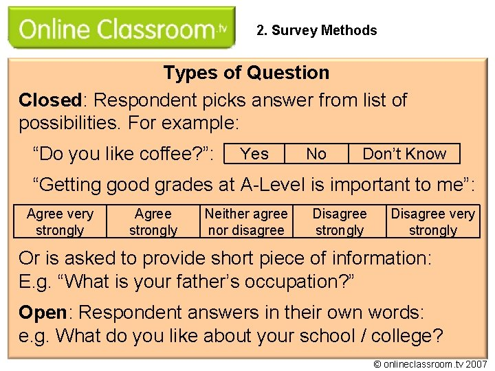 2. Survey Methods Types of Question Closed: Respondent picks answer from list of possibilities.