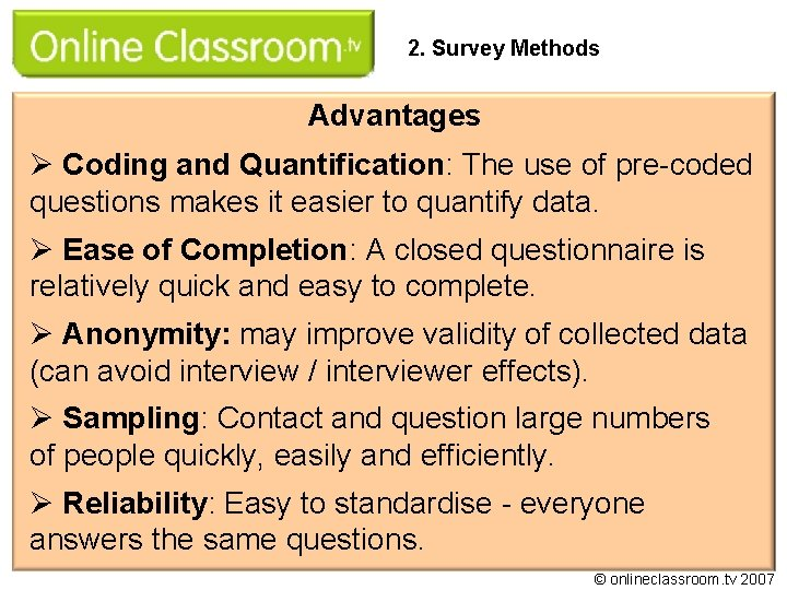 2. Survey Methods Advantages Ø Coding and Quantification: The use of pre-coded questions makes