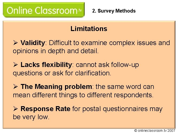 2. Survey Methods Limitations Ø Validity: Difficult to examine complex issues and opinions in