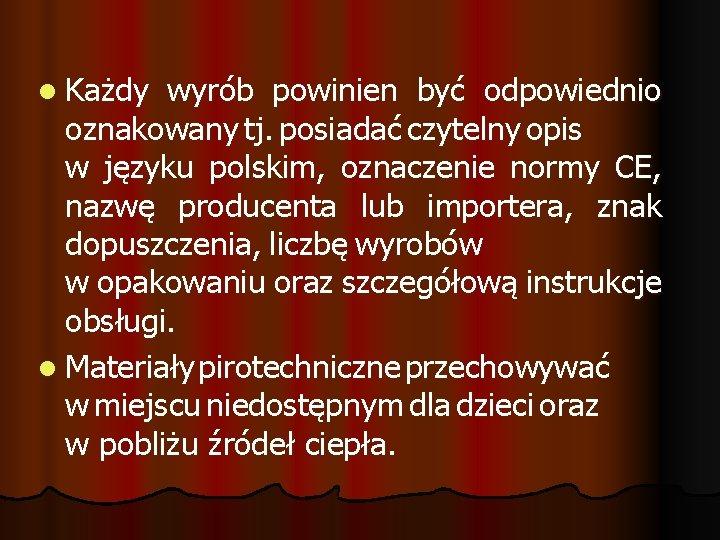 l Każdy wyrób powinien być odpowiednio oznakowany tj. posiadać czytelny opis w języku polskim,