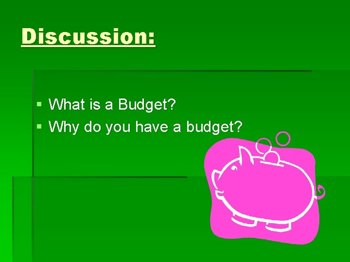 Discussion: § What is a Budget? § Why do you have a budget?