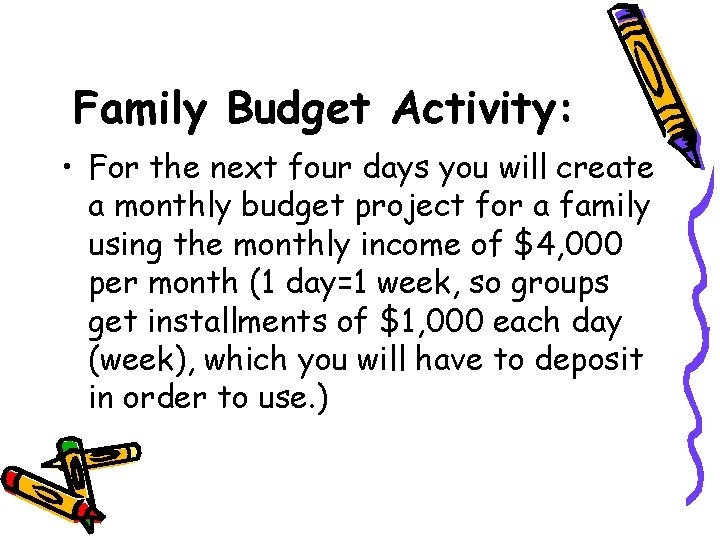 Family Budget Activity: • For the next four days you will create a monthly
