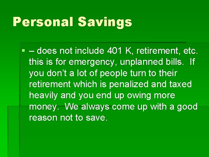 Personal Savings § – does not include 401 K, retirement, etc. this is for