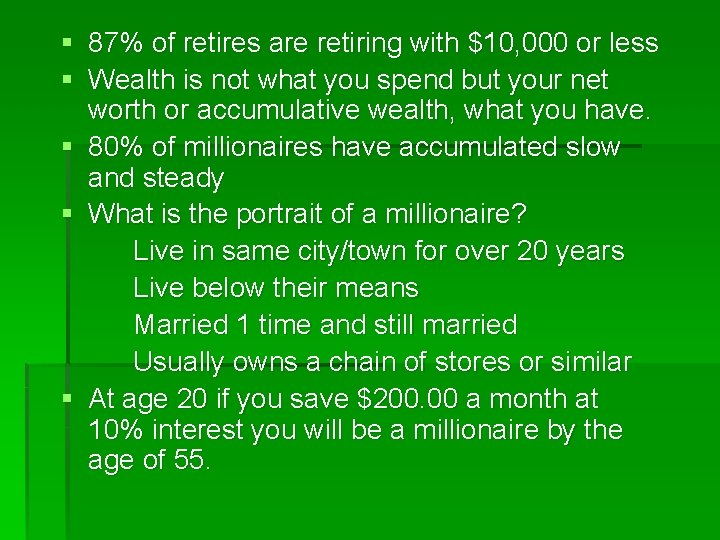 § 87% of retires are retiring with $10, 000 or less § Wealth is