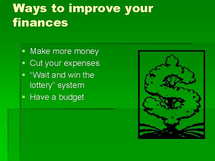 Ways to improve your finances § Make more money § Cut your expenses §