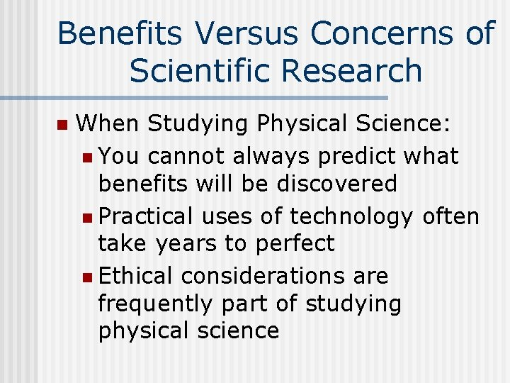 Benefits Versus Concerns of Scientific Research n When Studying Physical Science: n You cannot