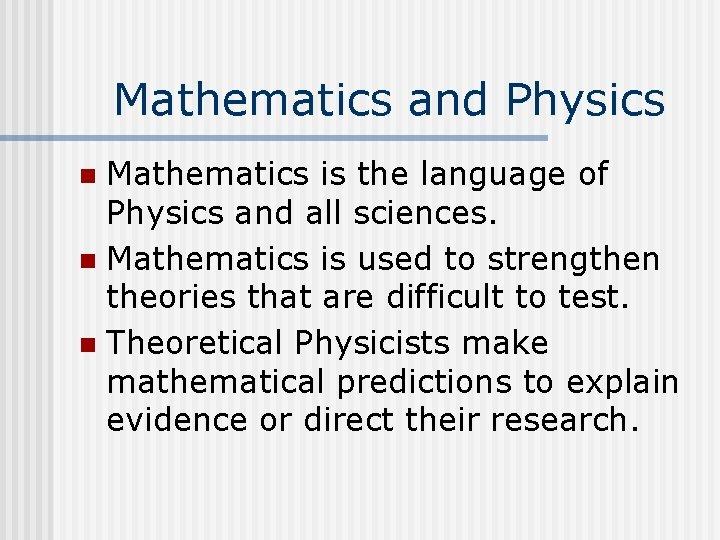 Mathematics and Physics Mathematics is the language of Physics and all sciences. n Mathematics