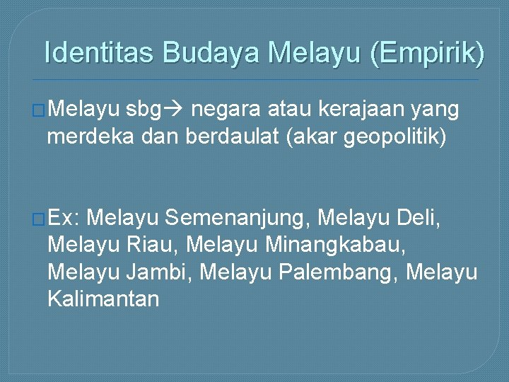Identitas Budaya Melayu (Empirik) �Melayu sbg negara atau kerajaan yang merdeka dan berdaulat (akar