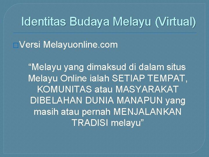 """Identitas Budaya Melayu (Virtual) �Versi Melayuonline. com """"Melayu yang dimaksud di dalam situs Melayu"""