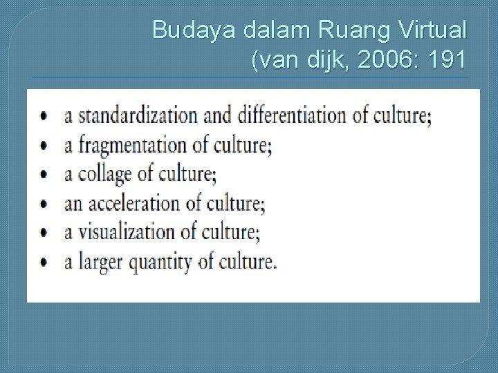 Budaya dalam Ruang Virtual (van dijk, 2006: 191