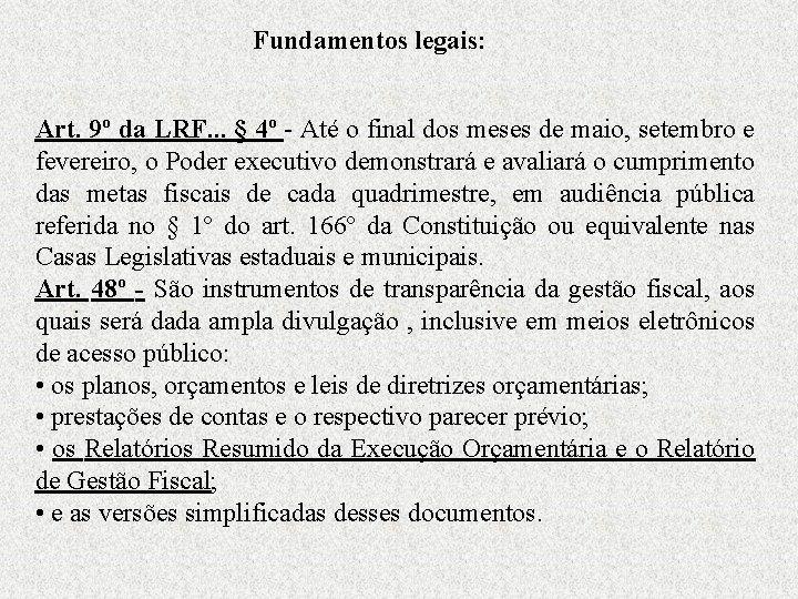 Fundamentos legais: Art. 9º da LRF. . . § 4º - Até o final