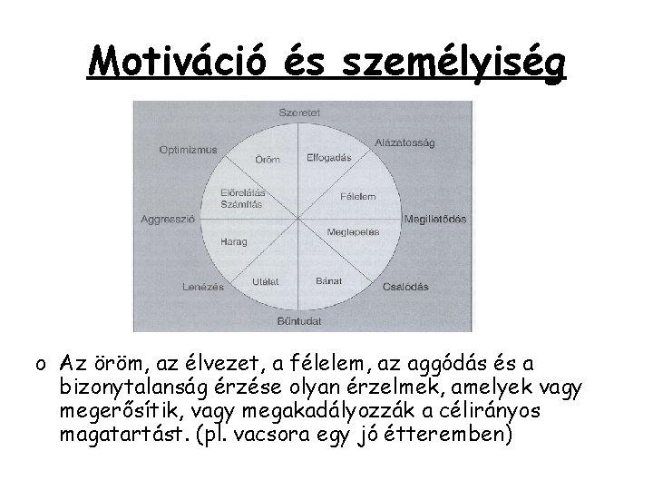 Motiváció és személyiség o Az öröm, az élvezet, a félelem, az aggódás és a