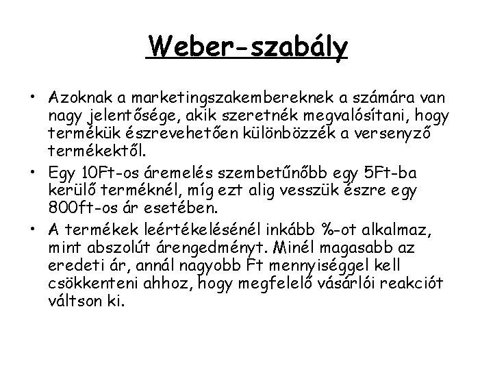 Weber-szabály • Azoknak a marketingszakembereknek a számára van nagy jelentősége, akik szeretnék megvalósítani, hogy