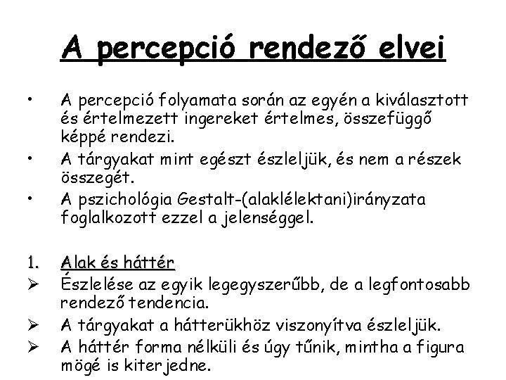 A percepció rendező elvei • • • 1. Ø Ø Ø A percepció folyamata