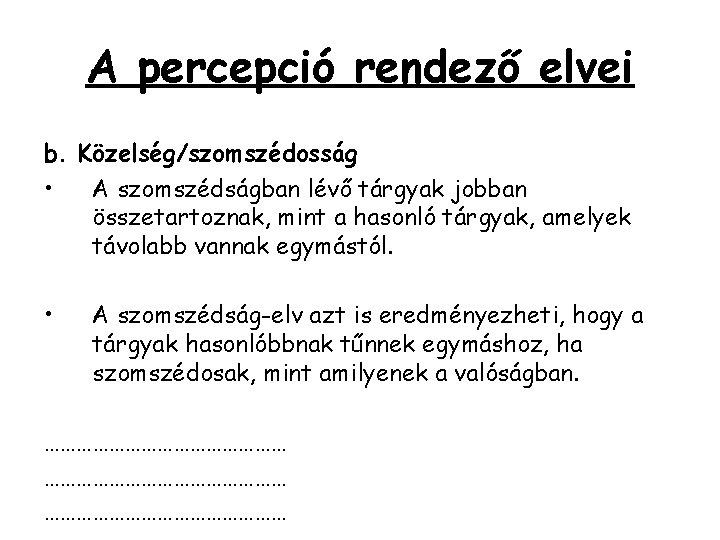 A percepció rendező elvei b. Közelség/szomszédosság • A szomszédságban lévő tárgyak jobban összetartoznak, mint