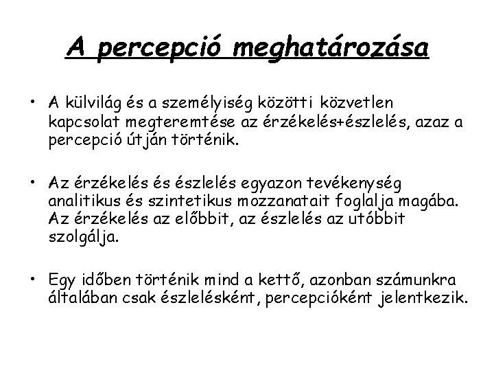 A percepció meghatározása • A külvilág és a személyiség közötti közvetlen kapcsolat megteremtése az